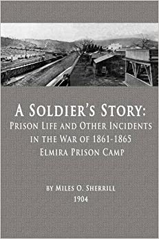Book A Soldier's Story: Prison Life and Other Incidents in the War of 1861-1865 - Elmira Prison Camp