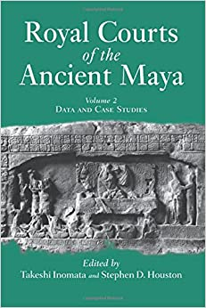 Royal Courts Of The Ancient Maya: Volume 2: Data And Case Studies