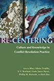 Re-Centering Culture and Knowledge in Conflict Resolution Practice, Trujillo, Mary Adams, 0815631871