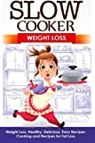 Slow Cooker: Weight Loss: Weight Loss, Healthy, Delicious, Easy Recipes: Cooking and Recipes for Fat Loss