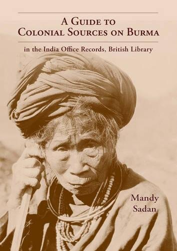Download Guide to Colonial Sources on Burma, A: In the India Office Records & British Library pdf