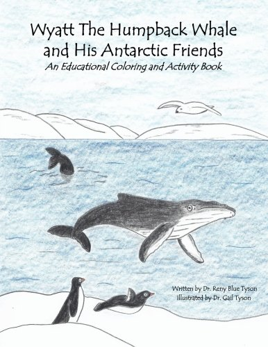 Wyatt the Humpback Whale and His Antarctic Friends: An Educational Coloring and Activity Book