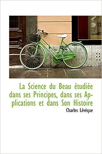 Lire La Science du Beau étudiée dans ses Principes, dans ses Applications et dans Son Histoire pdf