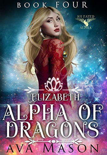 Elizabeth, Alpha of Dragons: A Reverse Harem Paranormal Romance (RH Fated Alpha Book 4) by [Mason, Ava]