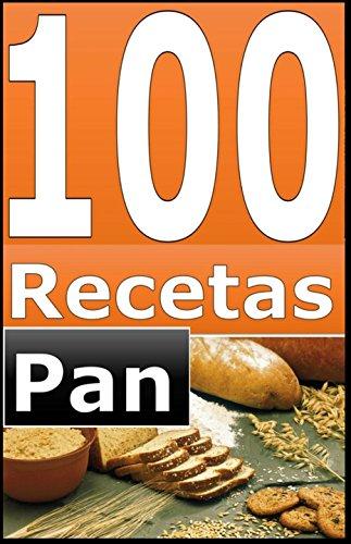 100 Recetas de Panadería: Recetas para elaborar Pan, explicado de una manera sencilla y