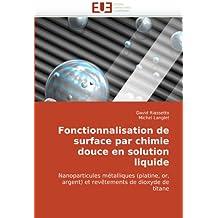 Fonctionnalisation de surface par chimie douce en solution liquide: Nanoparticules métalliques (platine, or, argent) et revêtements de dioxyde de titane