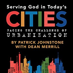 Serving God in Todays Cities: Facing the Challenge of Urbanization Audiobook