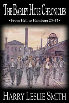 The Barley Hole Chronicles: From Hell to Hamburg by [Smith, Harry Leslie]
