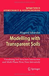 Modelling with Transparent Soils: Visualizing Soil Structure Interaction and Multi Phase Flow, Non-Intrusively (Springer Series in Geomechanics and Geoengineering)