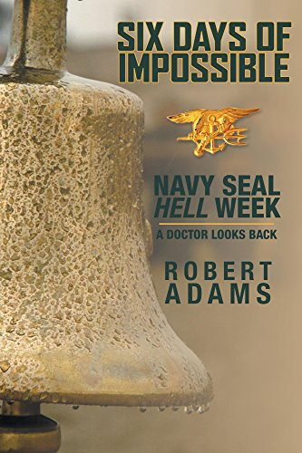 Six Days of Impossible: Navy SEAL Hell Week - A Doctor Looks Back (English Edition)
