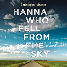 Hanna Who Fell from the Sky: A Novel Audiobook by Christopher Meades Narrated by Caitlin Kelly
