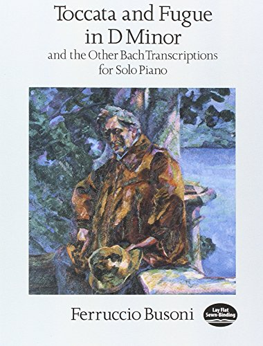 Toccata and Fugue in D Minor and the Other Bach Transcriptions for Solo Piano (Dover Music for Piano)