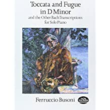 Toccata and Fugue in D Minor and the Other Bach Transcriptions for Solo Piano