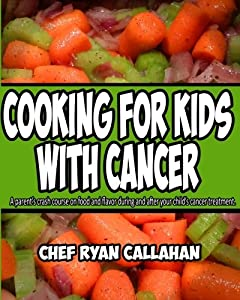 Cooking for Kids With Cancer: A parent's crash course on food and flavor during and after your child's cancer treatment.