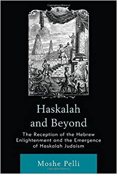 Book Haskalah and Beyond: The Reception of the Hebrew Enlightenment and the Emergence of Haskalah Judaism by Moshe Pelli (2010-08-30)