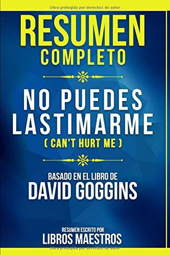 Resumen Completo No Puedes Lastimarme (Can't Hurt Me) - Basado En El Libro De David Goggins  [Maestros, Libros - Maestros, Libros] (Tapa Blanda)