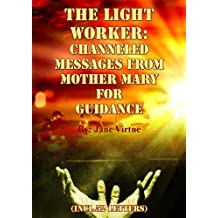 The Lightworker - Channeled Messages From Mother Mary For Guidance (incl.52 Letters)