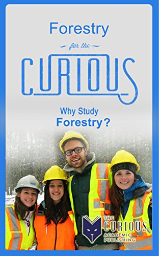 Forestry for the Curious: Why Study Forestry? (A Decision-Making Guide to Choosing a Major, Research & Scholarships, and Career Development)
