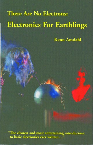 (There Are No Electrons: Electronics for Earthlings)