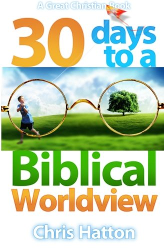 30 Days To A Biblical Worldview PDF