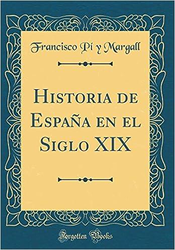 Historia de España en el Siglo XIX (Classic Reprint): Amazon.es: Margall, Francisco Pí y: Libros