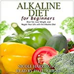 Alkaline Diet for Beginners: Blast Fat, Lose Weight, and Regain Your Life with the Alkaline Diet | Nicole Harrington