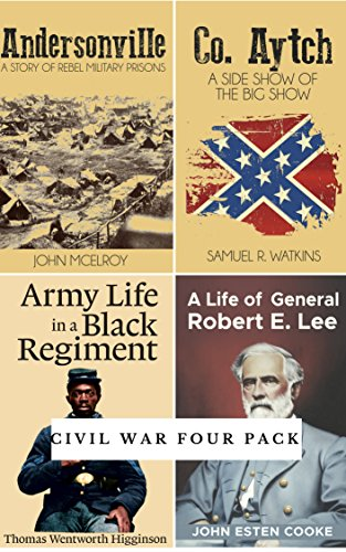 Civil War Four Pack: Andersonville, Co. Aytch, Army Life in a Black Regiment, Life of General Robert E. Lee