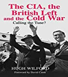 img - for The CIA, the British Left and the Cold War: Calling the Tune? (Studies in Intelligence) by Hugh Wilford (2014-09-13) book / textbook / text book