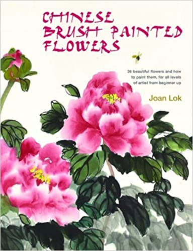Chinese Brush Painted Flowers: 35 Beautiful Flowers and How to Paint Them, for All Levels of Artist from Beginner Up by Joan Lok (2014-09-30)