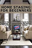 Home Staging for Beginners 2nd Edition:  Learn tips and tricks on how home staging can get you the top dollar when you sell your home! (Home Staging, Interior ... Staging Your Home, Home Staging Books)