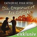 Die Gegenwart des Glücks Hörbuch von Catherine Ryan Hyde Gesprochen von: Elke Schützhold