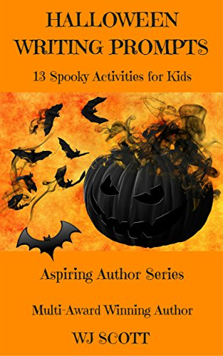 Halloween Writing Prompts: 13 Spooky Activities For Kids (Aspiring Author Series Book 1) by [Scott, WJ]