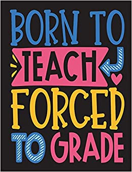 Buy Born to Teach Forced to Grade: Composition Notebook