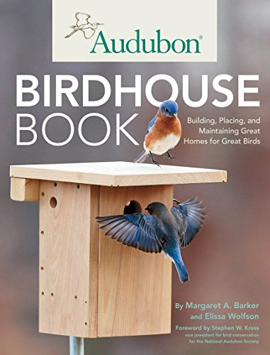 Audubon Birdhouse Book: Building, Placing, and Maintaining Great Homes for Great Birds by [Barker, Margaret A., Wolfson, Elissa]