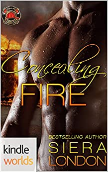 Dallas Fire & Rescue: Concealing Fire (Kindle Worlds Novella) (Fiery Fairy Tales Book 2) by [London, Siera]