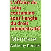 L'affaire du sang contaminé sous l'angle du droit administratif: Mémoire (Mémoires en droit par Anthony Konaté t. 2) (French Edition)