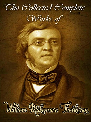 The Collected Complete Works of William Makepeace Thackeray: (Huge Collection Including Vanity Fair, The Virginians, The Yellowplush Papers, The Fitz-Boodle Papers, Men's Wives, Burlesques, And - Huges William