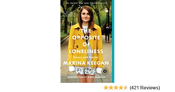 The Opposite Of Loneliness Essays And Stories  Kindle Edition By  The Opposite Of Loneliness Essays And Stories  Kindle Edition By Marina  Keegan Anne Fadiman Literature  Fiction Kindle Ebooks  Amazoncom