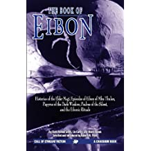 The Book of Eibon: Histories of the Elder Magi, Episodes of Eibon of Mhu Thulan, the Papyrus of the Dark Wisdom, Psalms of the Silent, and the Eibonic Rituals