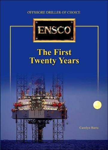 Ensco: The First Twenty Years : Offshore Driller Choice