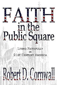 Faith in the Public Square by [Cornwall, Robert D.]