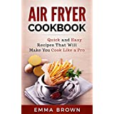 AIR FRYER COOKBOOK: Quick and Easy Recipes That Will Make You Cook Like a Pro