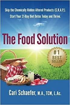 Book The Food Solution: Skip the Chemically-Ridden Altered Products (C.R.A.P.). Start Your 21-Day Diet Detox Today and Thrive. by L.Ac., Cari Schaefer M.A. TCM (2016-01-03)