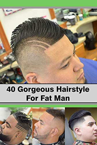 40 Gorgeous Hairstyle For Fat Man 2019: Hairstyles For Chubby Men