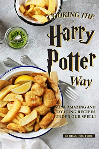 Cooking the Harry Potter Way: Some Amazing and Exciting Recipes Under Our Spell! ()