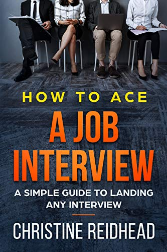 Book: How to Ace a Job Interview - A Simple Guide to Landing Any Interview by Christine Reidhead