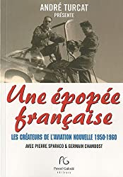 Une épopée française, les créateurs de l'aviation nouvelle 1950-1960
