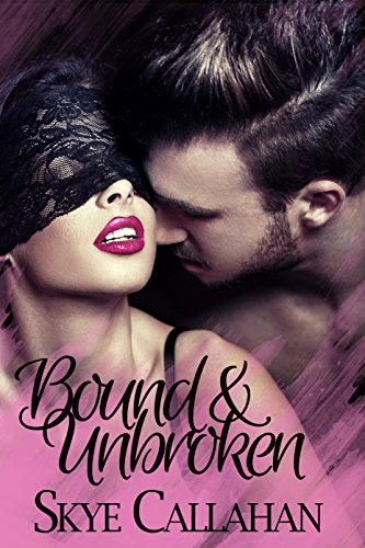 Bound and Unbroken (Out of Bounds, #1) by Skye Callahan