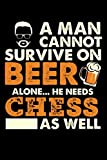 A Man Cannot Survive On Beer Alone He Needs Chess As Well: Weekly 100 page 6 x9 Dated Calendar Planner and Notebook For 2019-2020 Academic Year