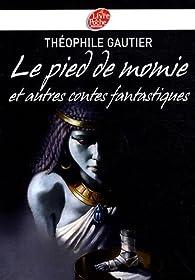 Le pied de momie et autres récits fantastiques par Théophile Gautier